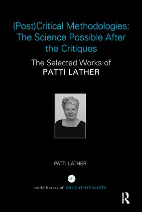 (Post)Critical Methodologies: The Science Possible After the Critiques: The Selected Works of Patti Lather book cover