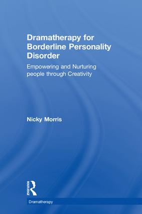 Dramatherapy for Borderline Personality Disorder: Empowering and Nurturing people through Creativity book cover