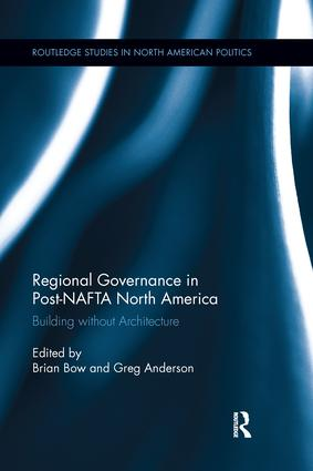 Regional Governance in Post‐NAFTA North America: Building without Architecture, 1st Edition (Paperback) book cover