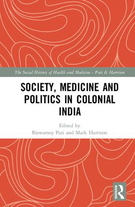 Society, Medicine and Politics in Colonial India: 1st Edition (Hardback) book cover