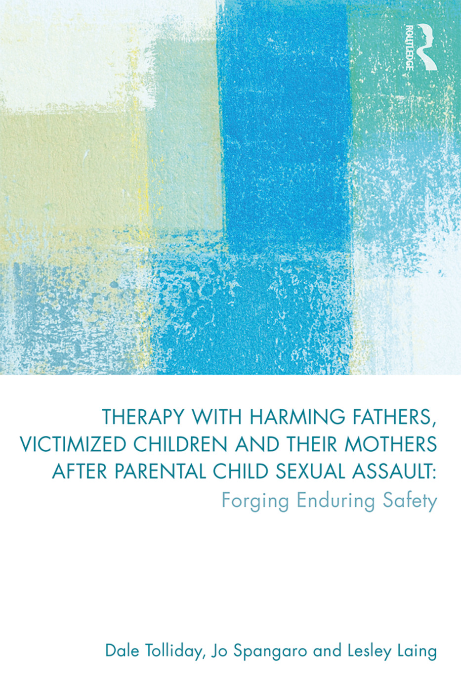 Therapy with Harming Fathers, Victimized Children and their Mothers after Parental Child Sexual Assault: Forging Enduring Safety book cover