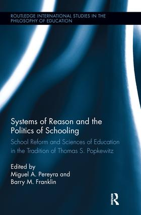 Systems of Reason and the Politics of Schooling: School Reform and Sciences of Education in the Tradition of Thomas S. Popkewitz, 1st Edition (e-Book) book cover
