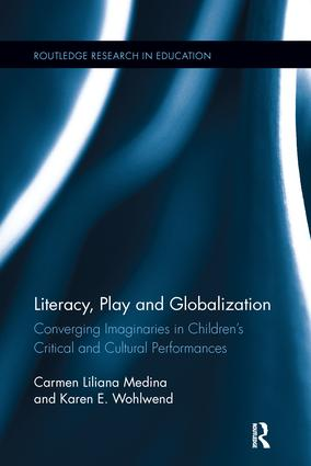 Literacy, Play and Globalization: Converging Imaginaries in Children's Critical and Cultural Performances, 1st Edition (e-Book) book cover