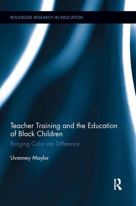 Teacher Training and the Education of Black Children: Bringing Color into Difference, 1st Edition (Paperback) book cover