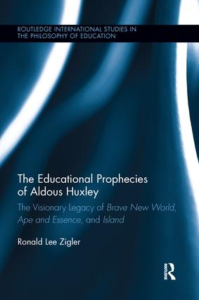The Educational Prophecies of Aldous Huxley: The Visionary Legacy of Brave New World, Ape and Essence and Island book cover