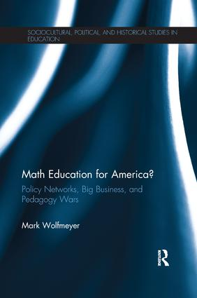 Math Education for America?: Policy Networks, Big Business, and Pedagogy Wars book cover