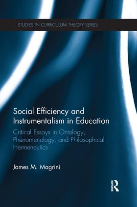 Social Efficiency and Instrumentalism in Education: Critical Essays in Ontology, Phenomenology, and Philosophical Hermeneutics book cover