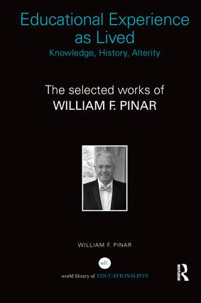 Educational Experience as Lived: Knowledge, History, Alterity: The Selected Works of William F. Pinar book cover