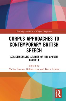 Corpus Approaches to Contemporary British Speech: Sociolinguistic Studies of the Spoken BNC2014, 1st Edition (Hardback) book cover