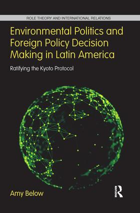 Environmental Politics and Foreign Policy Decision Making in Latin America: Ratifying the Kyoto Protocol book cover