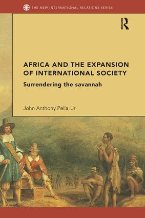 Africa and the Expansion of International Society: Surrendering the Savannah, 1st Edition (Paperback) book cover