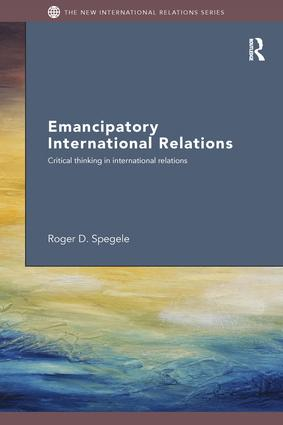 Emancipatory International Relations: Critical Thinking in International Relations book cover