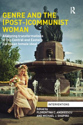 Genre and the (Post-)Communist Woman: Analyzing Transformations of the Central and Eastern European Female Ideal book cover