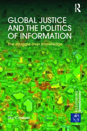 Global Justice and the Politics of Information: The struggle over knowledge, 1st Edition (Paperback) book cover
