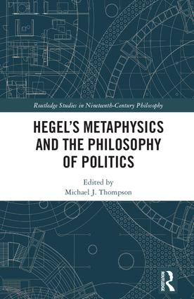Hegel's Metaphysics and the Philosophy of Politics (Hardback) book cover