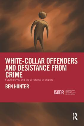 White-Collar Offenders and Desistance from Crime: Future selves and the constancy of change book cover