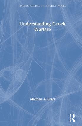 Understanding Greek Warfare: 1st Edition (Hardback) book cover