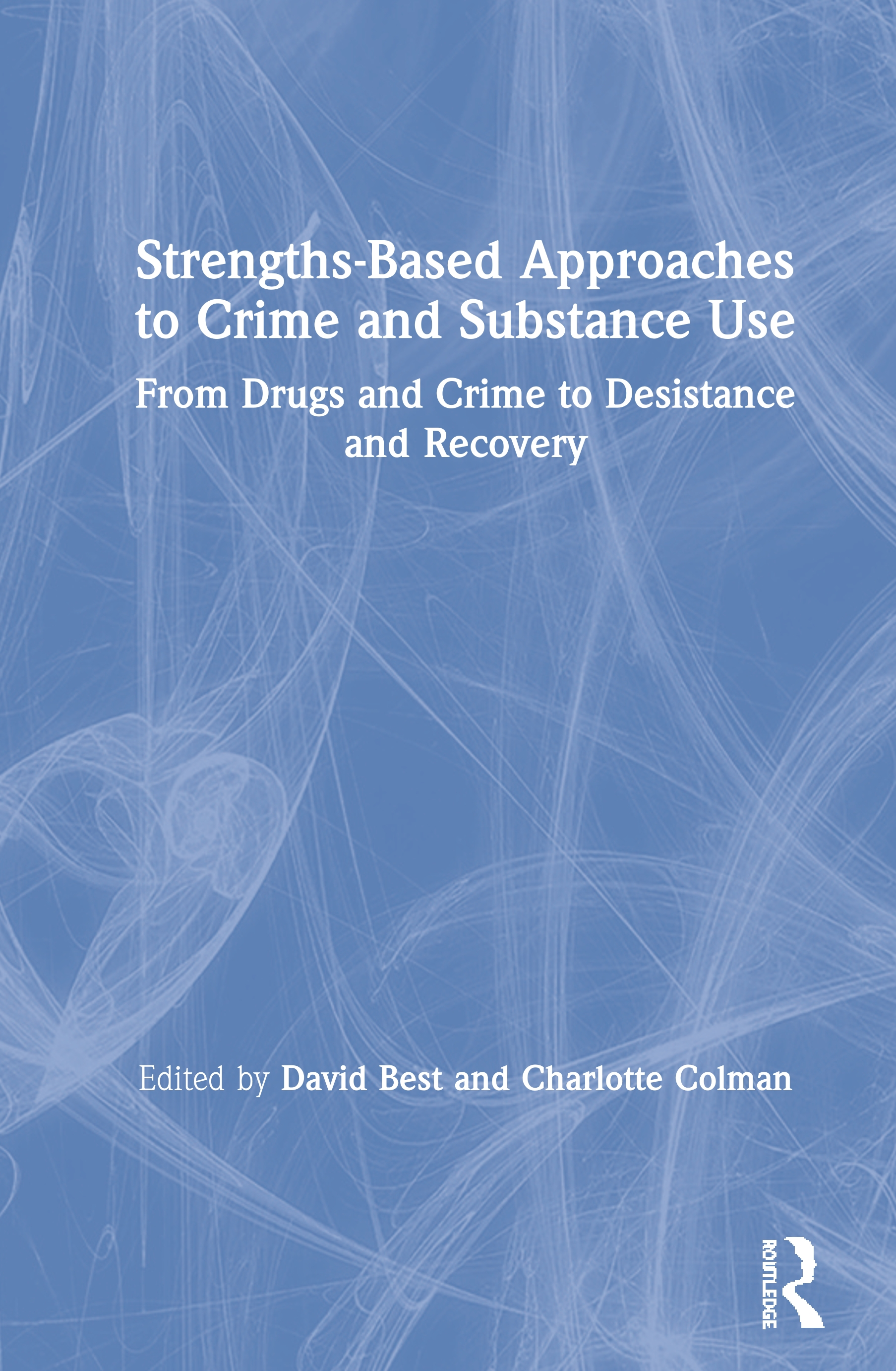 Strengths-Based Approaches to Crime and Substance Use: From Drugs and Crime to Desistance and Recovery book cover