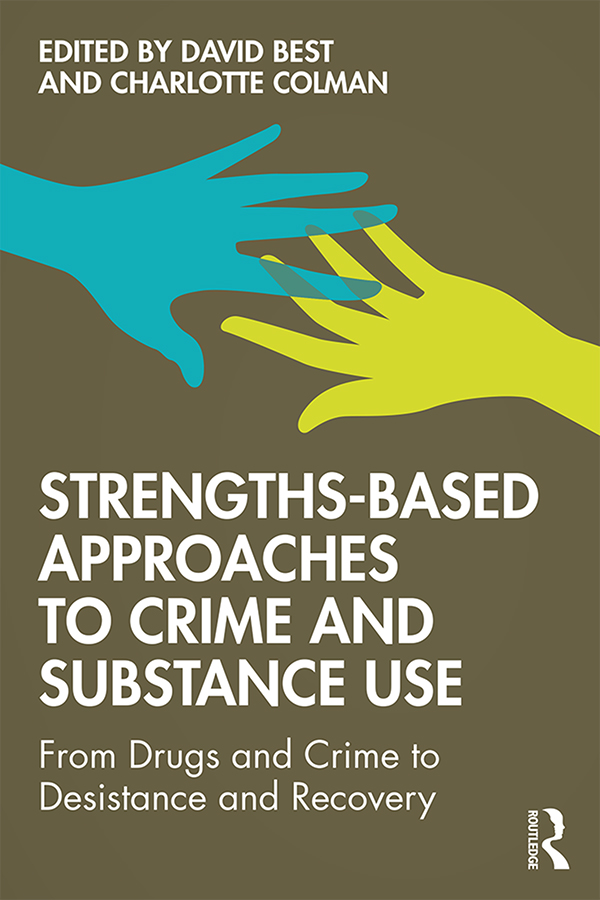 Strengths-Based Approaches to Crime and Substance Use: From Drugs and Crime to Desistance and Recovery, 1st Edition (Paperback) book cover