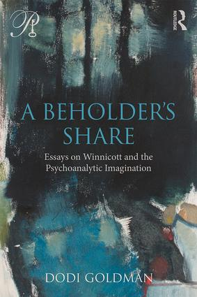 A Beholder's Share: Essays on Winnicott and the Psychoanalytic Imagination book cover