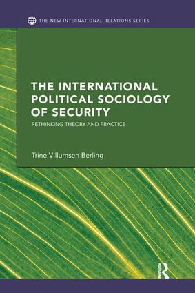 The International Political Sociology of Security: Rethinking Theory and Practice book cover