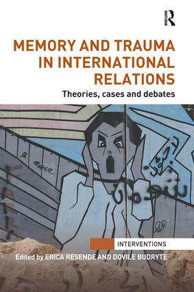 Memory and Trauma in International Relations: Theories, Cases and Debates book cover