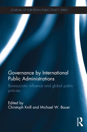 Governance by International Public Administrations: Bureaucratic Influence and Global Public Policies, 1st Edition (Hardback) book cover