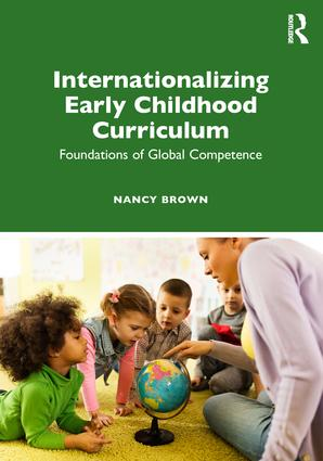 Internationalizing Early Childhood Curriculum: Foundations of Global Competence, 1st Edition (Paperback) book cover