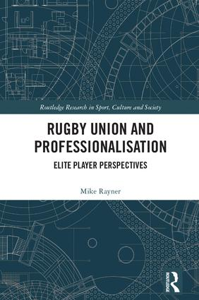 Rugby Union and Professionalisation: Elite Player Perspectives book cover