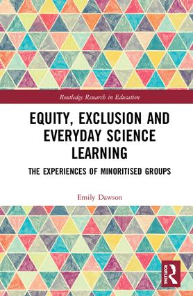 Equity, Exclusion and Everyday Science Learning: The Experiences of Minoritised Groups, 1st Edition (Hardback) book cover