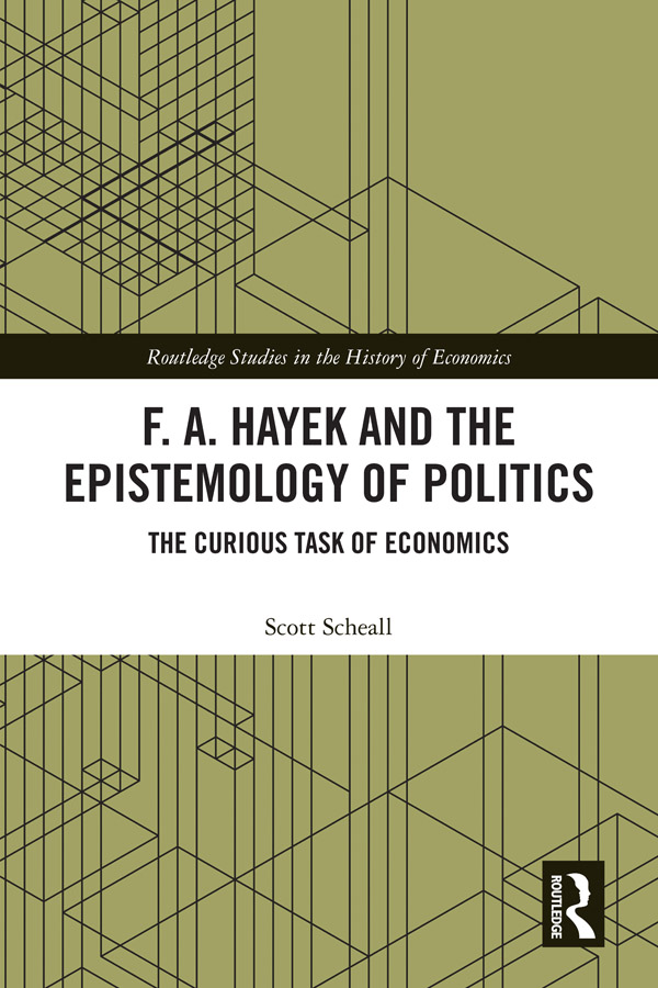 F. A. Hayek and the Epistemology of Politics: The Curious Task of Economics book cover