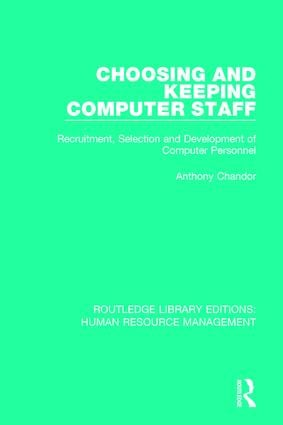 Choosing and Keeping Computer Staff: Recruitment, Selection and Development of Computer Personnel, 1st Edition (Paperback) book cover