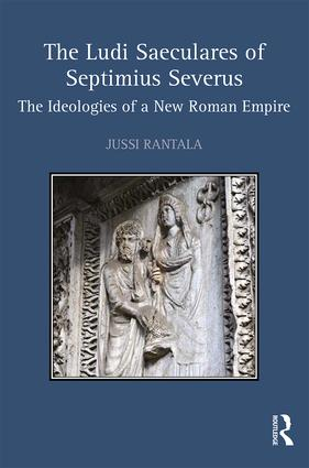 The Ludi Saeculares of Septimius Severus: The Ideologies of a New Roman Empire book cover