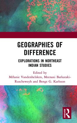 Geographies of Difference: Explorations in Northeast Indian Studies, 1st Edition (Hardback) book cover