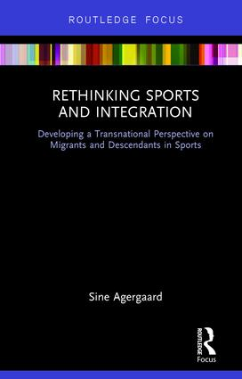 Rethinking Sports and Integration: Developing a Transnational Perspective on Migrants and Descendants in Sports, 1st Edition (Hardback) book cover