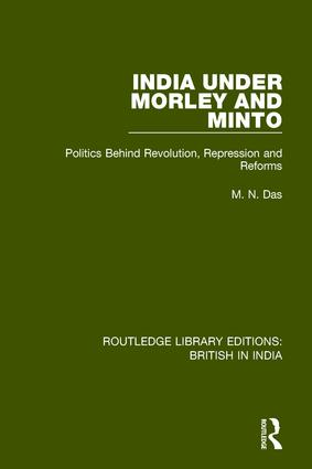 India Under Morley and Minto: Politics Behind Revolution, Repression and Reforms, 1st Edition (Paperback) book cover