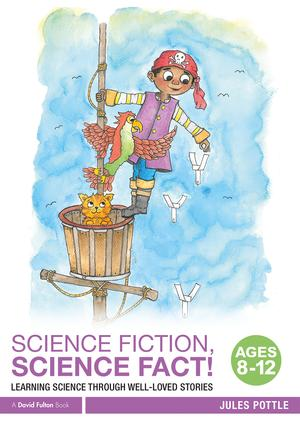 Science Fiction, Science Fact! Ages 8-12: Learning Science through Well-Loved Stories book cover