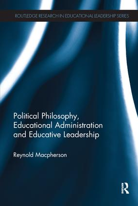Political Philosophy, Educational Administration and Educative Leadership: 1st Edition (Paperback) book cover