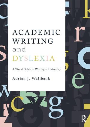 Academic Writing and Dyslexia: A Visual Guide to Writing at University, 1st Edition (Paperback) book cover