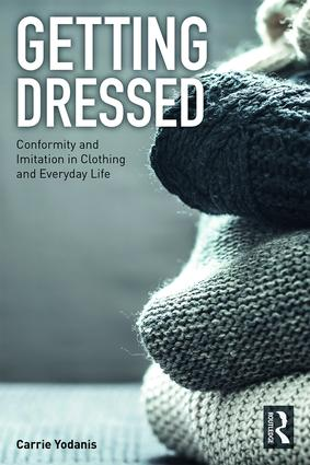 Getting Dressed: Conformity and Imitation in Clothing and Everyday Life, 1st Edition (Paperback) book cover