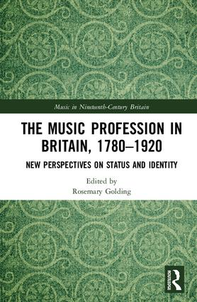 The Music Profession in Britain, 1780-1920: New Perspectives on Status and Identity, 1st Edition (Hardback) book cover