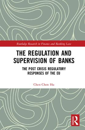 The Regulation and Supervision of Banks: The Post Crisis Regulatory Responses of the EU, 1st Edition (Hardback) book cover