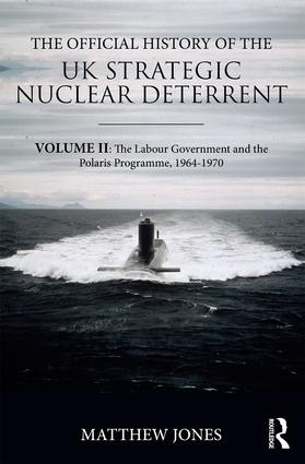The Official History of the UK Strategic Nuclear Deterrent: Volume II: The Labour Government and the Polaris Programme, 1964-1970 book cover