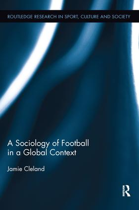 A Sociology of Football in a Global Context book cover