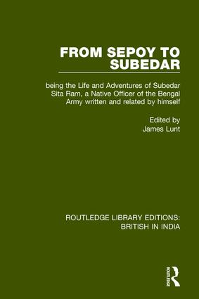 From Sepoy to Subedar: Being the Life and Adventures of Subedar Sita Ram, a Native Officer of the Bengal Army, Written and Related by Himself, 1st Edition (Paperback) book cover