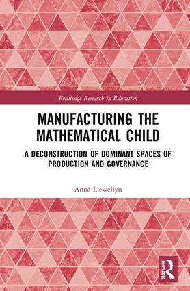 Manufacturing the Mathematical Child: A Deconstruction of Dominant Spaces of Production and Governance, 1st Edition (Hardback) book cover