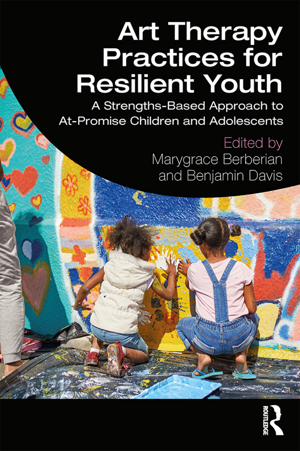 Art Therapy Practices for Resilient Youth: A Strengths-Based Approach to At-Promise Children and Adolescents, 1st Edition (Paperback) book cover