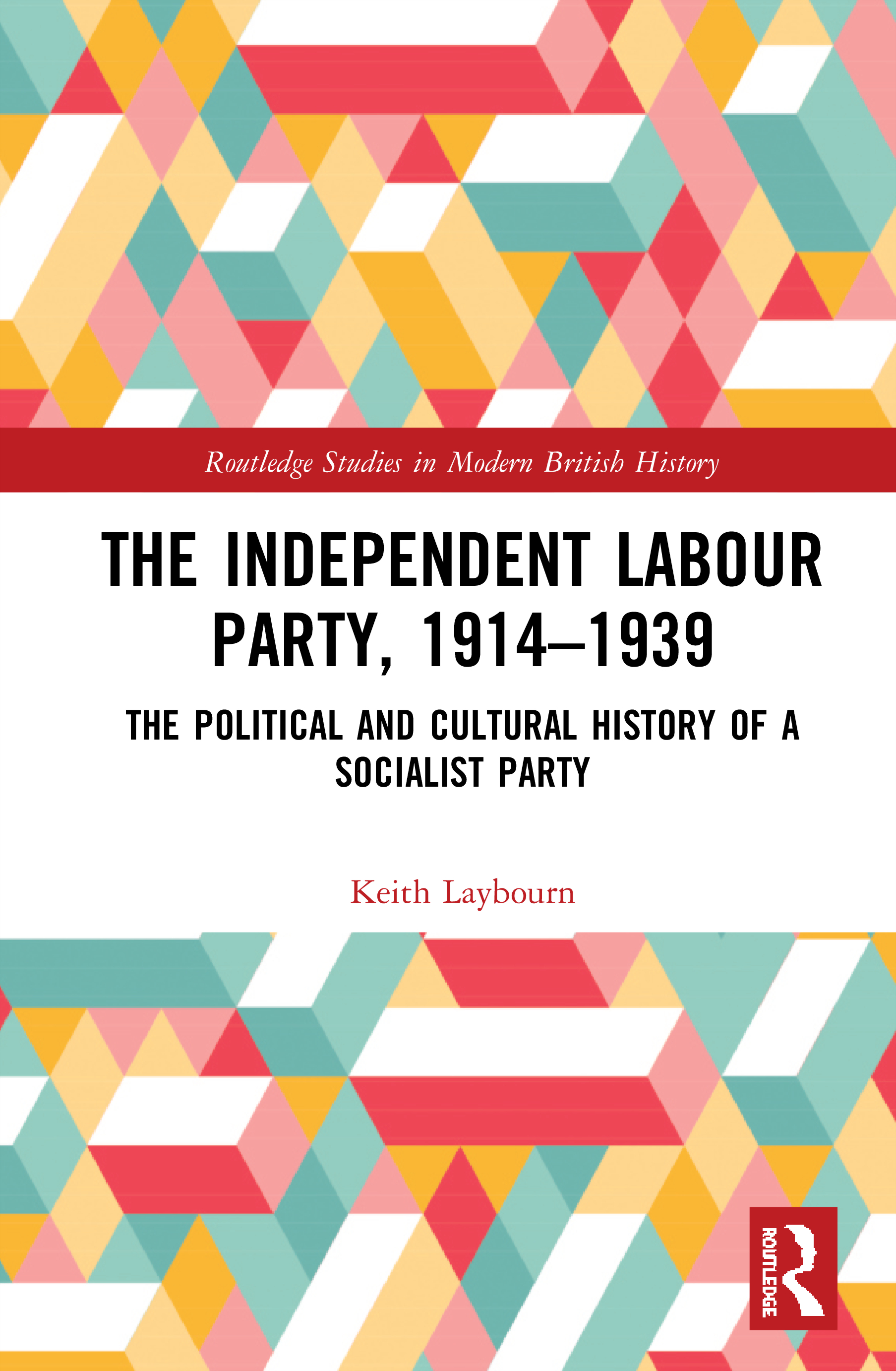 The Independent Labour Party, 1914-1939: The Political and Cultural History of a Socialist Party book cover