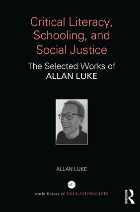 Critical Literacy, Schooling, and Social Justice: The Selected Works of Allan Luke book cover