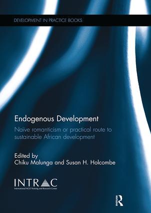 Endogenous Development: Naïve Romanticism or Practical Route to Sustainable African Development, 1st Edition (Paperback) book cover